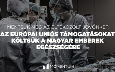 Az európai uniós támogatásokat költsük a magyar emberek egészségére