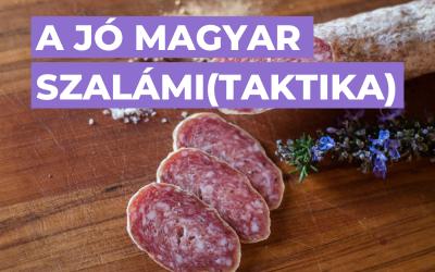 A jó magyar szalámi(taktika)